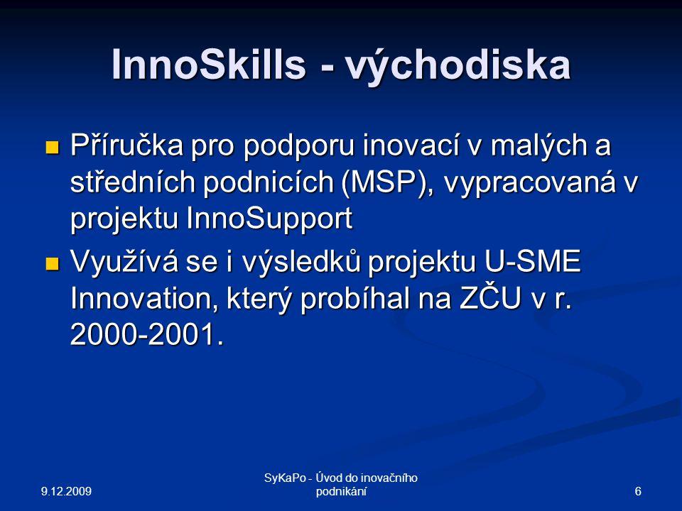 InnoSkills – Cíle a aktivity Cíle: Rozšíření znalostí cílových skupin o poznatky a nástroje managementu inovací, podpora konkurenceschopnosti MSP.