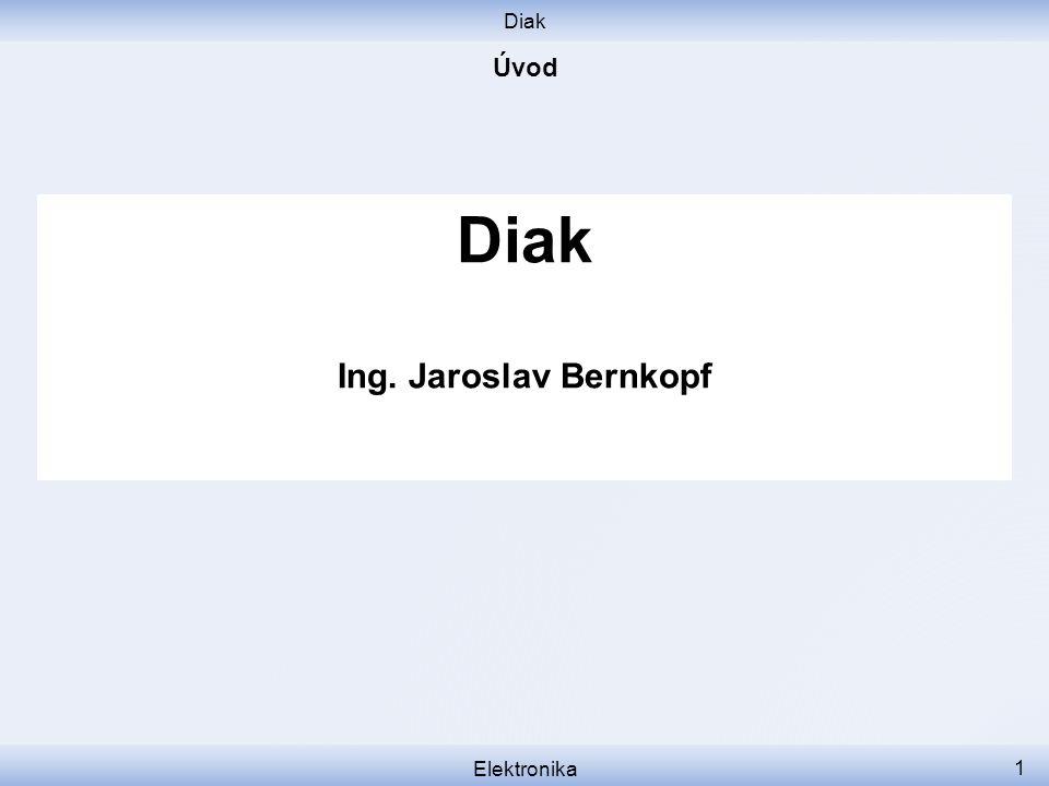 Diak Elektronika 1 Diak Ing. Jaroslav Bernkopf