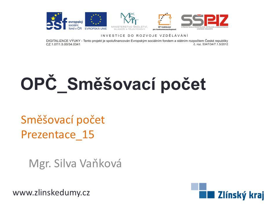 Směšovací počet Prezentace_15 Mgr. Silva Vaňková OPČ_Směšovací počet www.zlinskedumy.cz