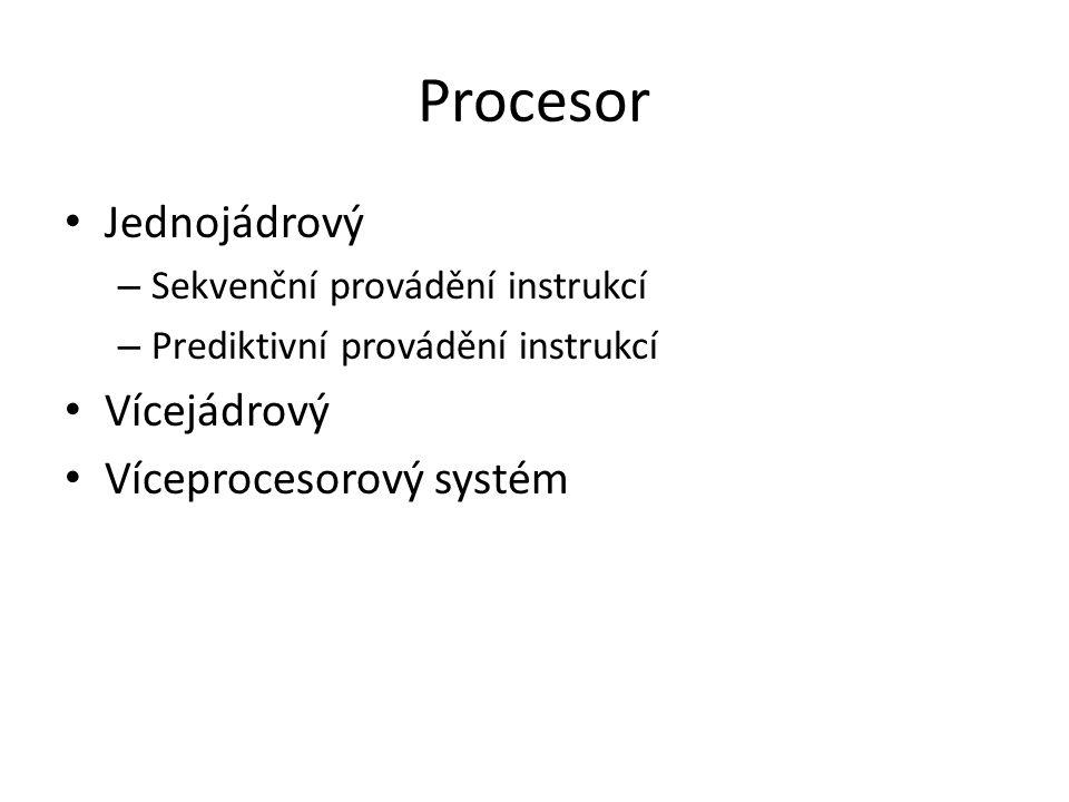Procesor Jednojádrový – Sekvenční provádění instrukcí – Prediktivní provádění instrukcí Vícejádrový Víceprocesorový systém