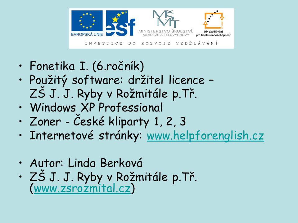 Fonetika I. (6.ročník) Použitý software: držitel licence – ZŠ J. J. Ryby v Rožmitále p.Tř. Windows XP Professional Zoner - České kliparty 1, 2, 3 Inte