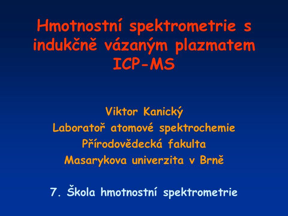 Hmotnostní spektrometrie s indukčně vázaným plazmatem ICP-MS Viktor Kanický Laboratoř atomové spektrochemie Přírodovědecká fakulta Masarykova univerzi