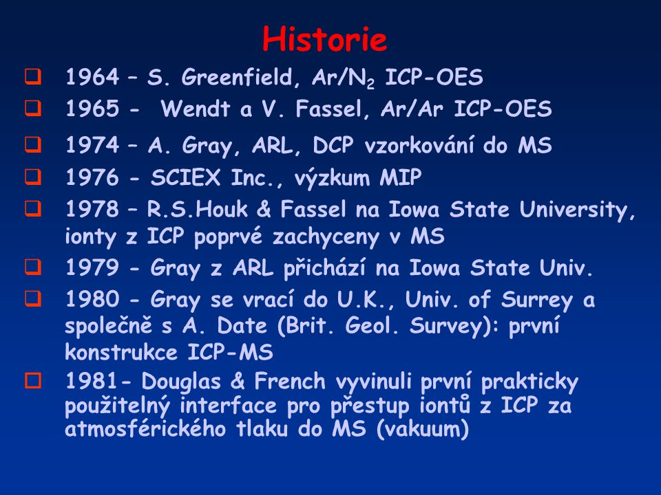 Historie  1964 – S. Greenfield, Ar/N 2 ICP-OES  1965 - Wendt a V. Fassel, Ar/Ar ICP-OES  1974 – A. Gray, ARL, DCP vzorkování do MS  1976 - SCIEX I