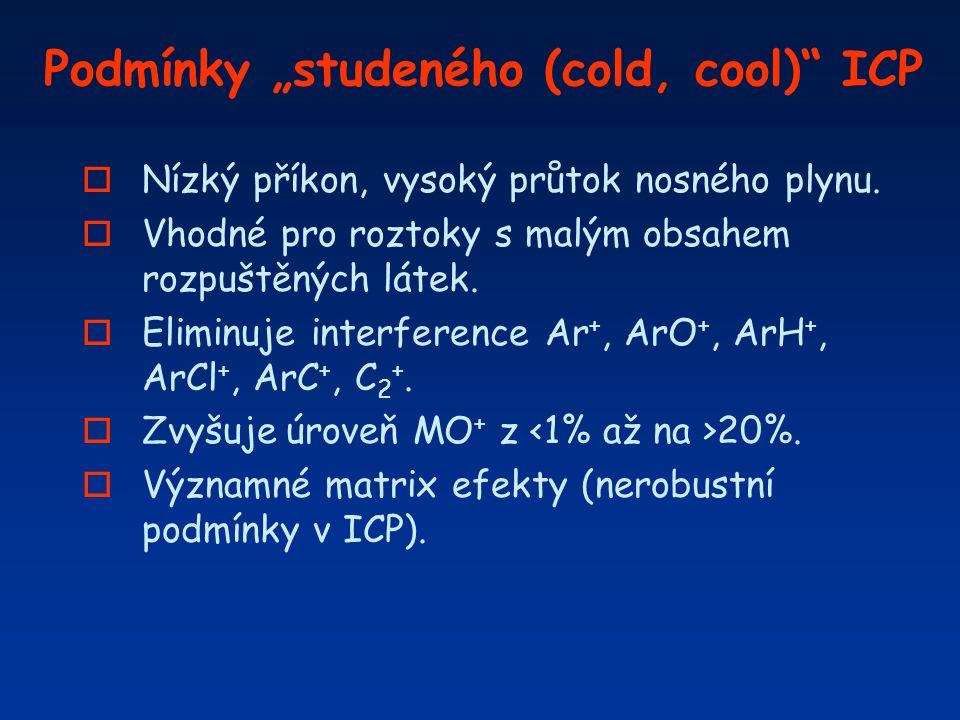 """Podmínky """"studeného (cold, cool)"""" ICP o Nízký příkon, vysoký průtok nosného plynu. o Vhodné pro roztoky s malým obsahem rozpuštěných látek. o Eliminuj"""