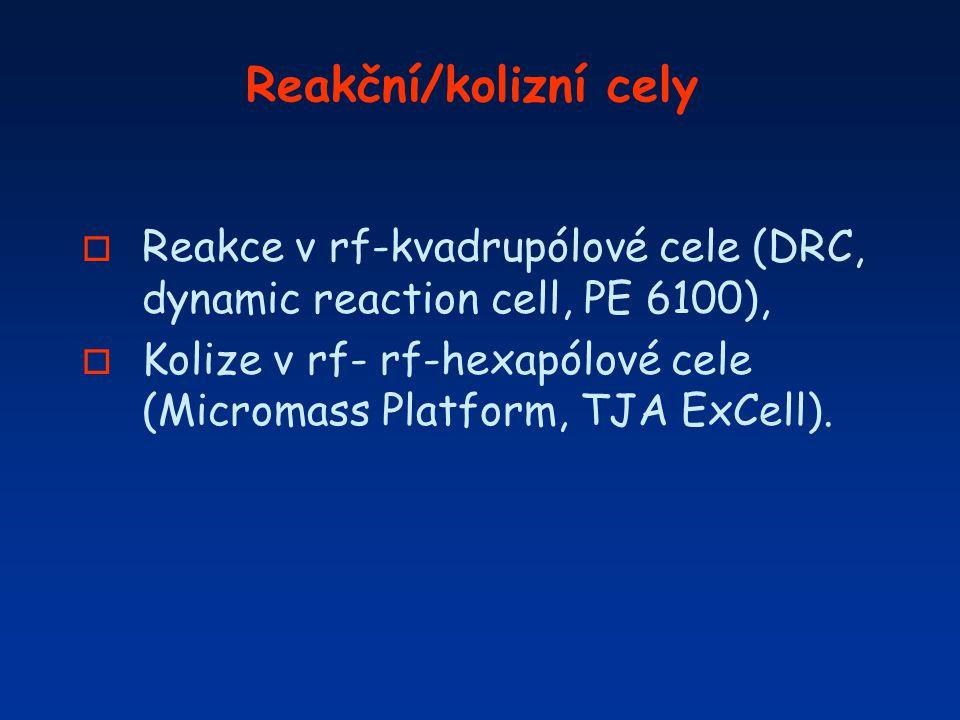 Reakční/kolizní cely o Reakce v rf-kvadrupólové cele (DRC, dynamic reaction cell, PE 6100), o Kolize v rf- rf-hexapólové cele (Micromass Platform, TJA
