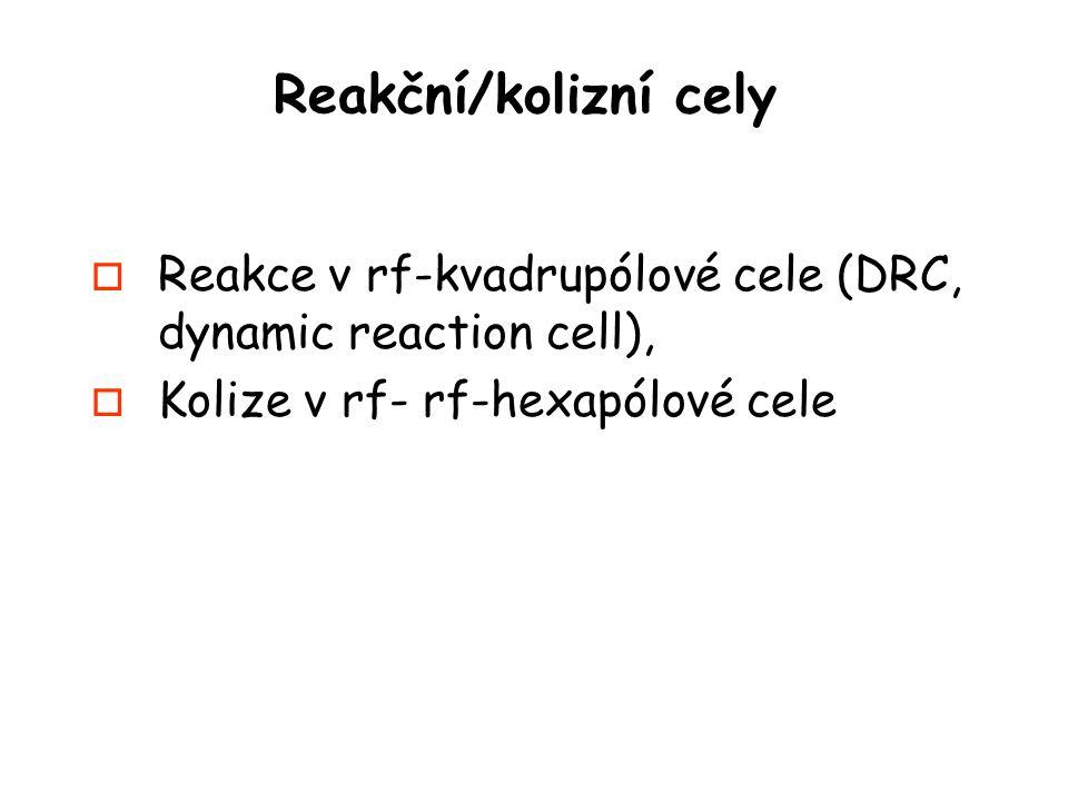 Reakční/kolizní cely o Reakce v rf-kvadrupólové cele (DRC, dynamic reaction cell), o Kolize v rf- rf-hexapólové cele