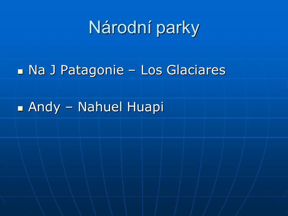 Národní parky Na J Patagonie – Los Glaciares Na J Patagonie – Los Glaciares Andy – Nahuel Huapi Andy – Nahuel Huapi