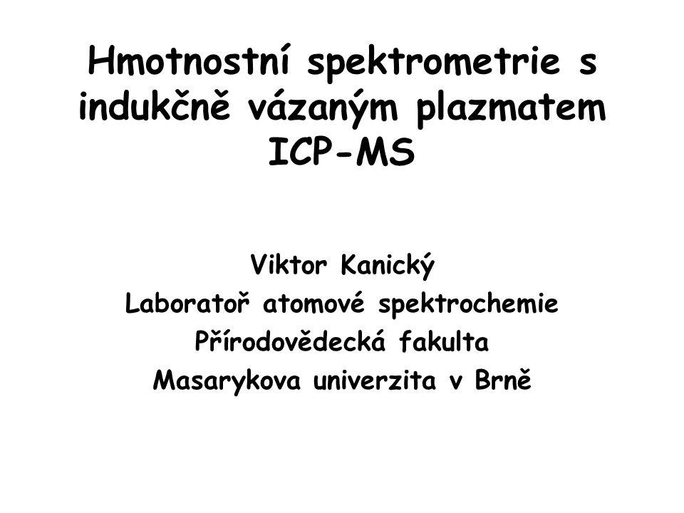 Hmotnostní spektrometrie s indukčně vázaným plazmatem ICP-MS Viktor Kanický Laboratoř atomové spektrochemie Přírodovědecká fakulta Masarykova univerzita v Brně