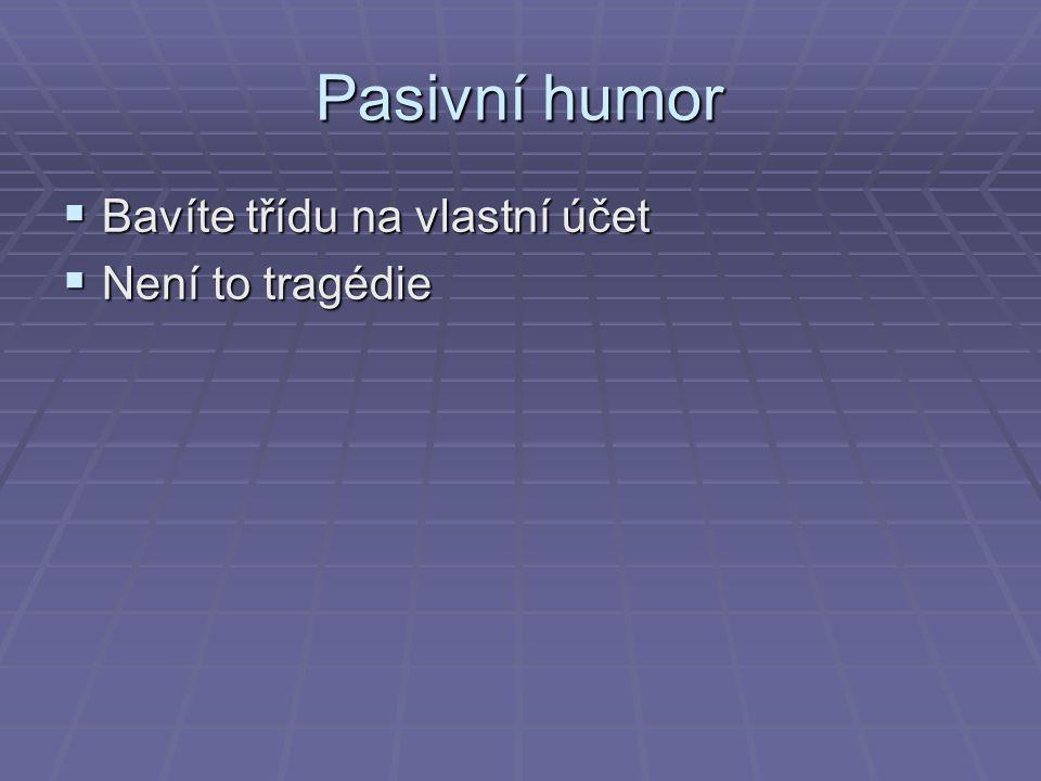 Pasivní humor  Bavíte třídu na vlastní účet  Není to tragédie