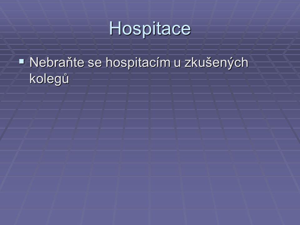 Hospitace  Nebraňte se hospitacím u zkušených kolegů