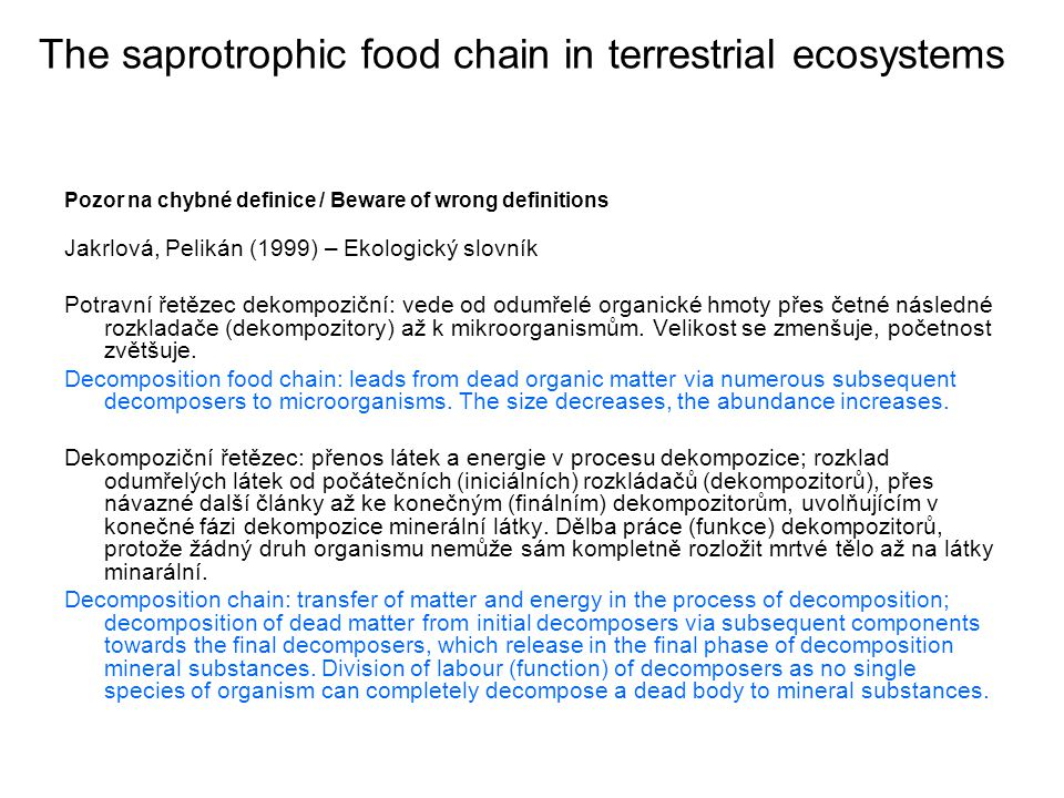 The saprotrophic food chain in terrestrial ecosystems Pozor na chybné definice / Beware of wrong definitions Jakrlová, Pelikán (1999) – Ekologický slo