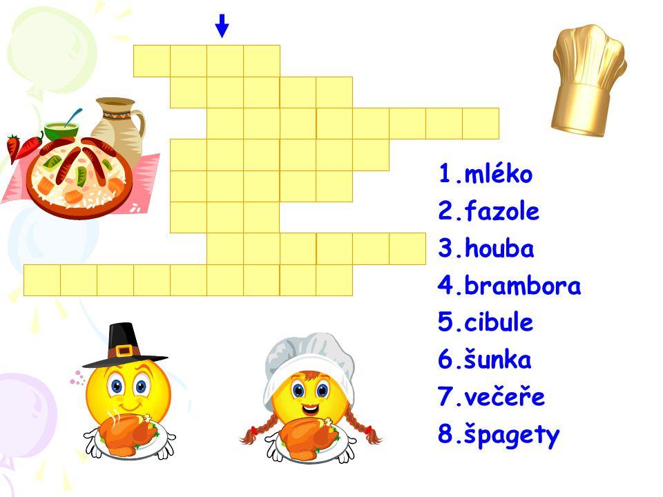 1.mléko 2.fazole 3.houba 4.brambora 5.cibule 6.šunka 7.večeře 8.špagety