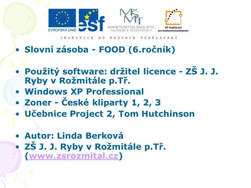 Slovní zásoba - FOOD (6.ročník) Použitý software: držitel licence - ZŠ J.
