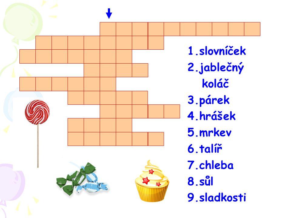 1.slovníček 2.jablečný koláč 3.párek 4.hrášek 5.mrkev 6.talíř 7.chleba 8.sůl 9.sladkosti
