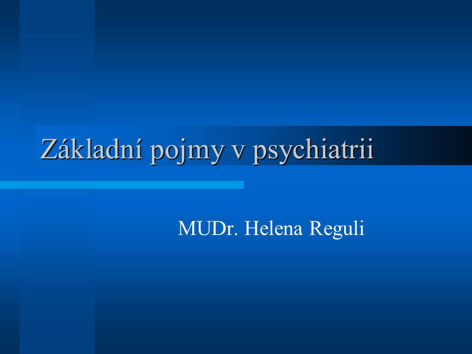 Definice psychiatrie Studijní obor medicíny zabývají se studiem vzniků, průběhu a obrazu duševních poruch, jejich prevencí, diagnostikou, terapií a rehabilitací