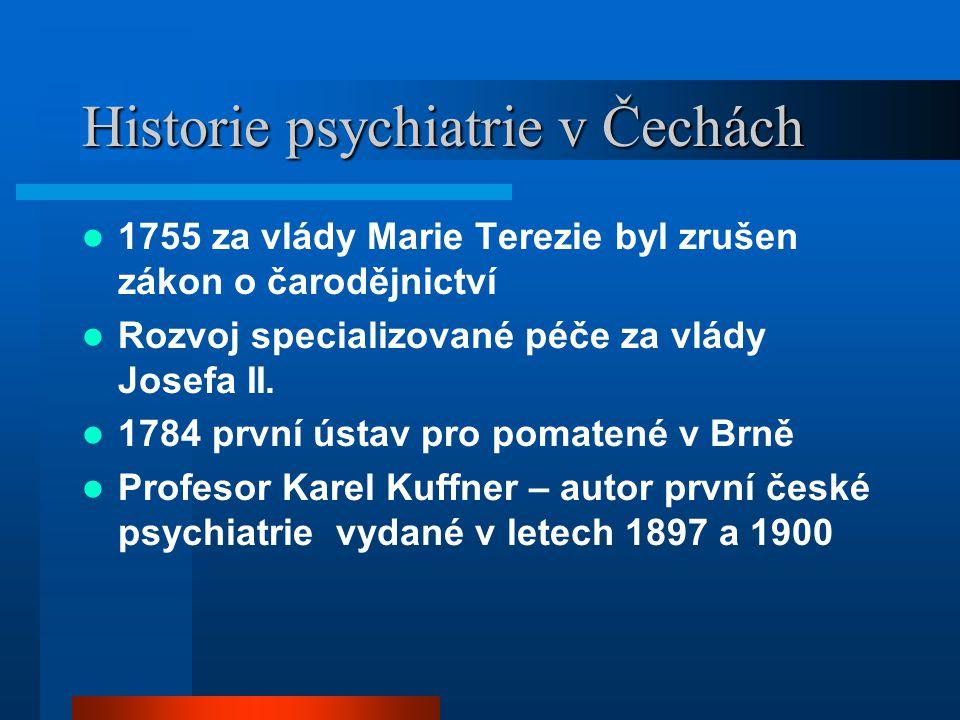 Historie psychiatrie v Čechách 1755 za vlády Marie Terezie byl zrušen zákon o čarodějnictví Rozvoj specializované péče za vlády Josefa II. 1784 první