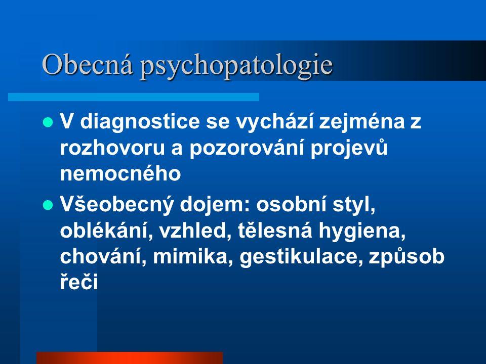 Obecná psychopatologie V diagnostice se vychází zejména z rozhovoru a pozorování projevů nemocného Všeobecný dojem: osobní styl, oblékání, vzhled, těl