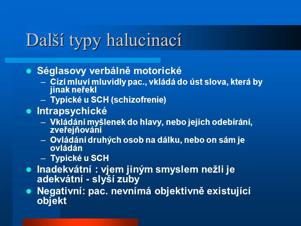 Další typy halucinací Séglasovy verbálně motorické –Cizí mluví mluvidly pac., vkládá do úst slova, která by jinak neřekl –Typické u SCH (schizofrenie)