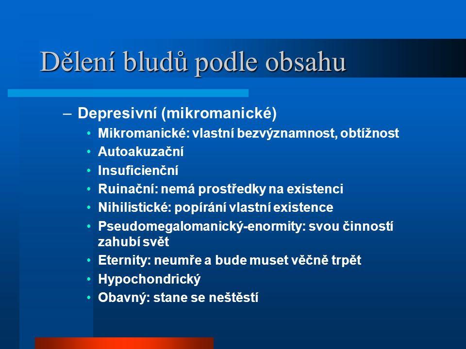 Dělení bludů podle obsahu –Depresivní (mikromanické) Mikromanické: vlastní bezvýznamnost, obtížnost Autoakuzační Insuficienční Ruinační: nemá prostřed