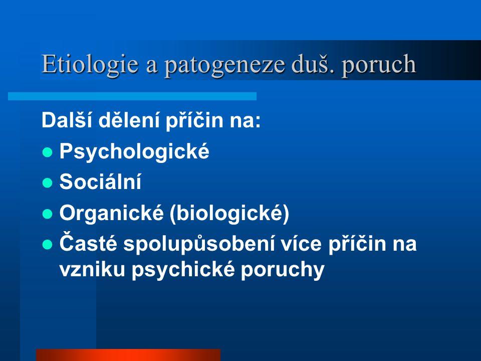 Etiologie a patogeneze duš. poruch Další dělení příčin na: Psychologické Sociální Organické (biologické) Časté spolupůsobení více příčin na vzniku psy