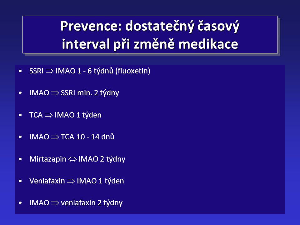 Prevence: dostatečný časový interval při změně medikace SSRI  IMAO 1 - 6 týdnů (fluoxetin) IMAO  SSRI min. 2 týdny TCA  IMAO 1 týden IMAO  TCA 10