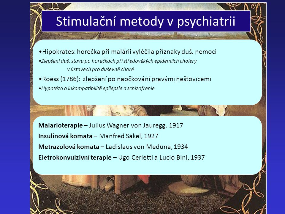 Stimulační metody v psychiatrii Hipokrates: horečka při malárii vyléčila příznaky duš. nemoci Zlepšení duš. stavu po horečkách při středověkých epidem
