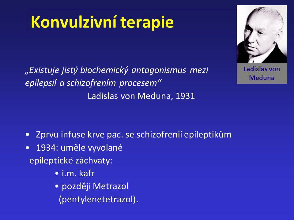"Konvulzivní terapie ""Existuje jistý biochemický antagonismus mezi epilepsií a schizofrením procesem"" Ladislas von Meduna, 1931 Zprvu infuse krve pac."