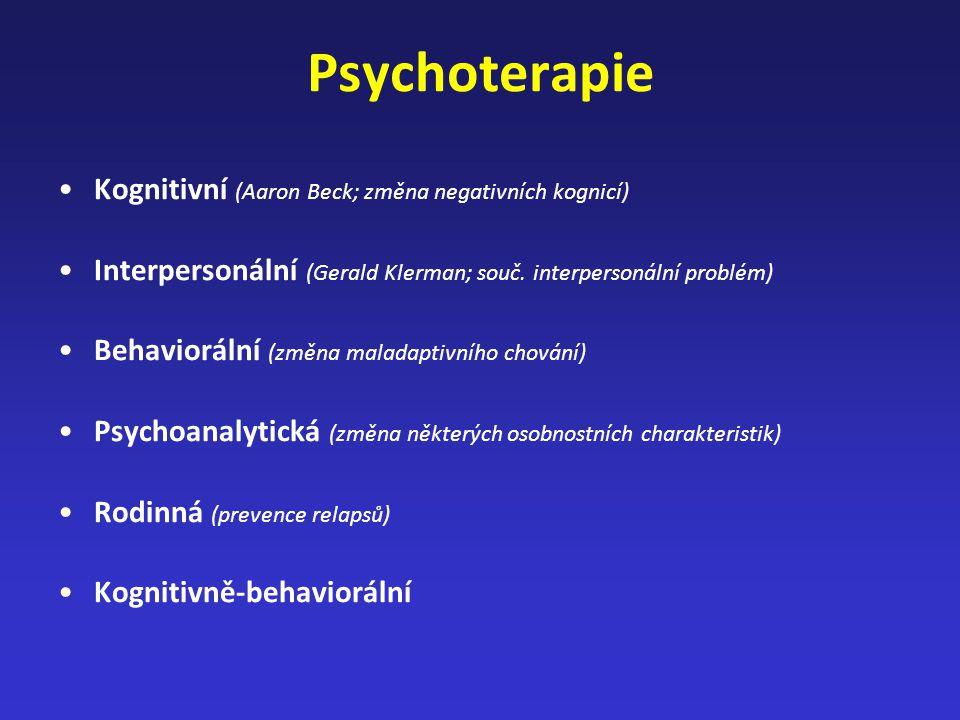 Psychoterapie Kognitivní (Aaron Beck; změna negativních kognicí) Interpersonální (Gerald Klerman; souč. interpersonální problém) Behaviorální (změna m