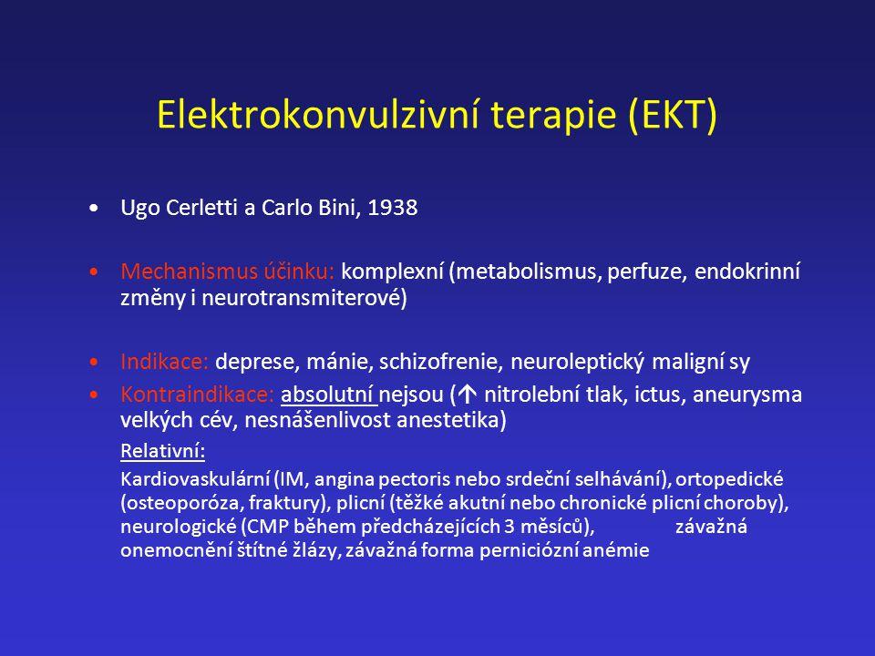 Elektrokonvulzivní terapie (EKT) Ugo Cerletti a Carlo Bini, 1938 Mechanismus účinku: komplexní (metabolismus, perfuze, endokrinní změny i neurotransmi