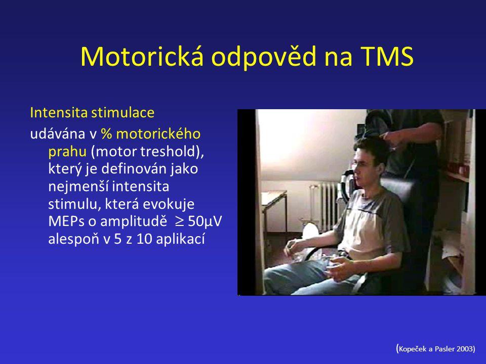 Motorická odpověd na TMS Intensita stimulace udávána v % motorického prahu (motor treshold), který je definován jako nejmenší intensita stimulu, která