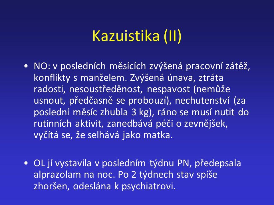 Kazuistika (II) NO: v posledních měsících zvýšená pracovní zátěž, konflikty s manželem. Zvýšená únava, ztráta radosti, nesoustředěnost, nespavost (nem