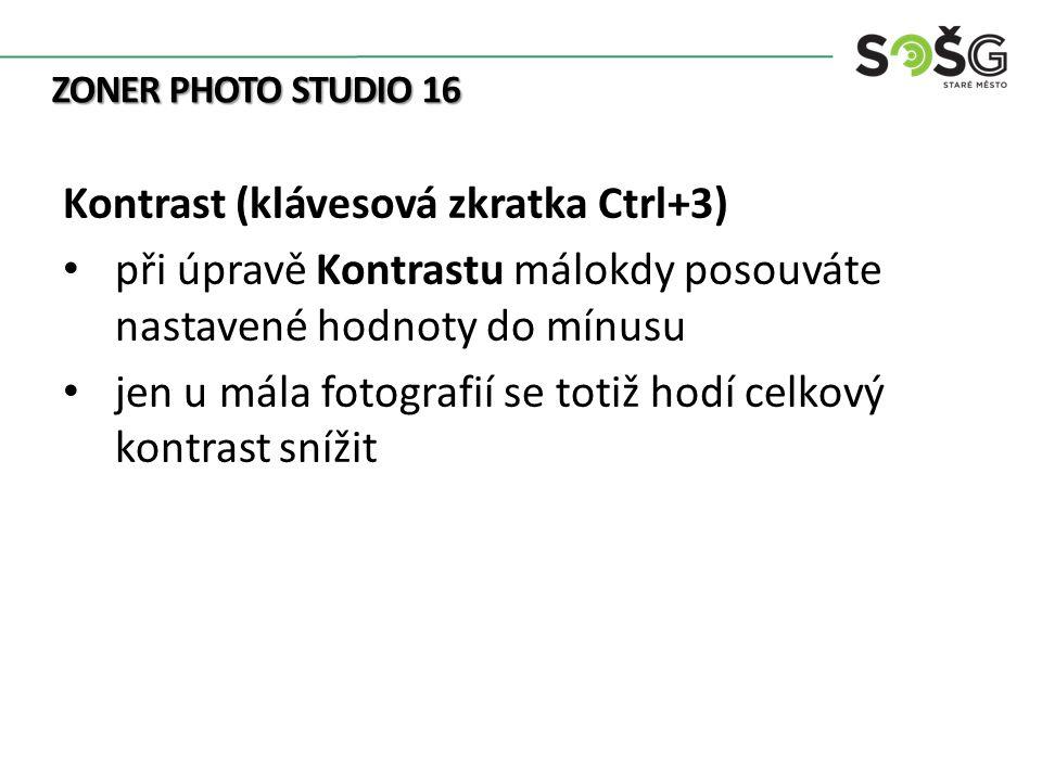 ZONER PHOTO STUDIO 16 Kontrast (klávesová zkratka Ctrl+3) při úpravě Kontrastu málokdy posouváte nastavené hodnoty do mínusu jen u mála fotografií se