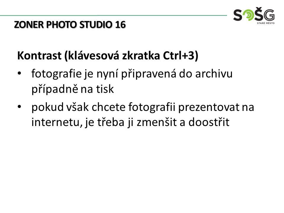 ZONER PHOTO STUDIO 16 Kontrast (klávesová zkratka Ctrl+3) fotografie je nyní připravená do archivu případně na tisk pokud však chcete fotografii preze