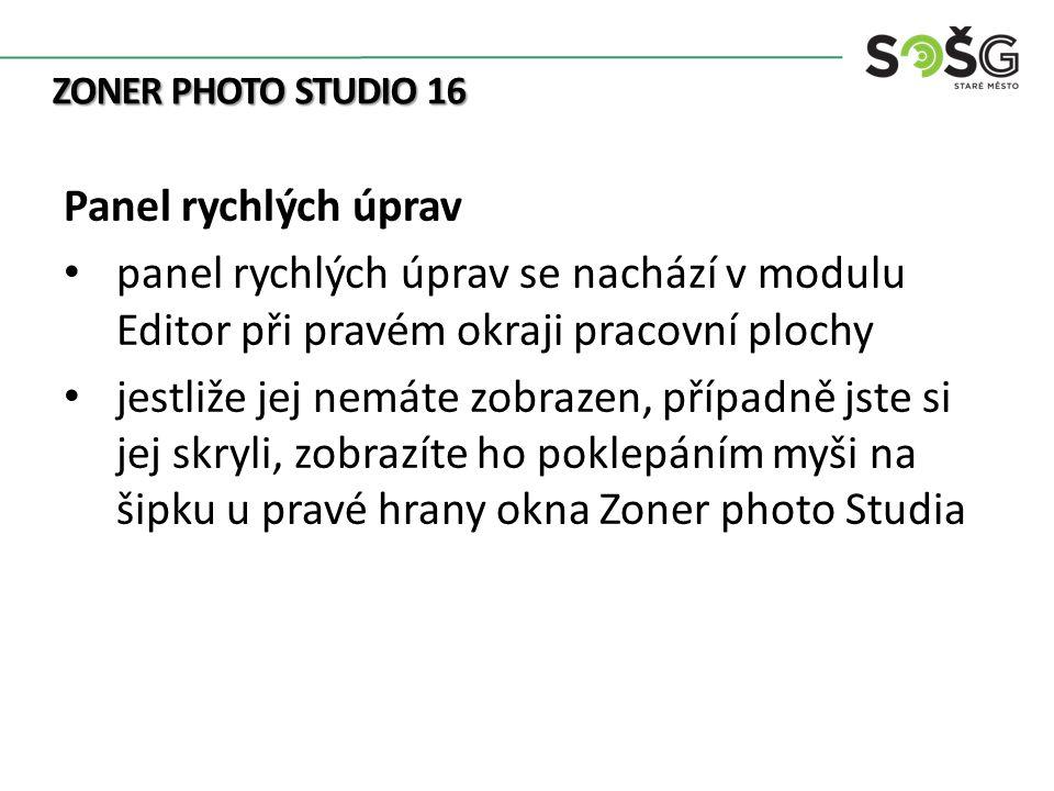 ZONER PHOTO STUDIO 16 Panel rychlých úprav panel rychlých úprav se nachází v modulu Editor při pravém okraji pracovní plochy jestliže jej nemáte zobra