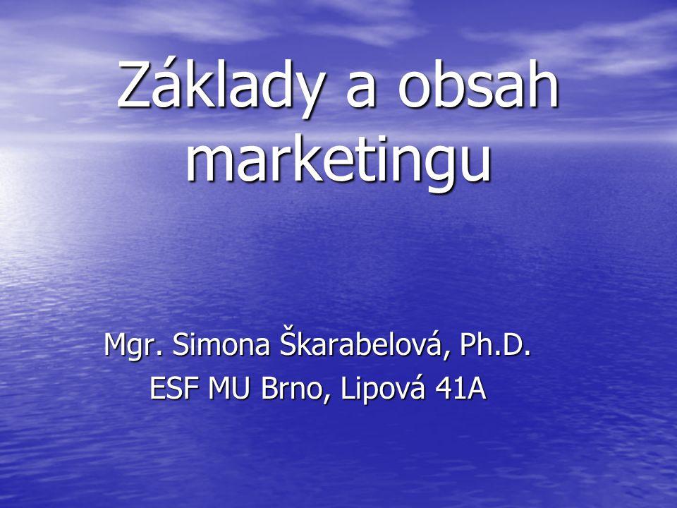 Základy a obsah marketingu Mgr. Simona Škarabelová, Ph.D. ESF MU Brno, Lipová 41A