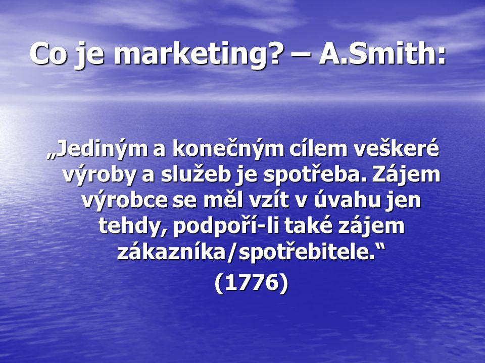"""Co je marketing.– A.Smith: """"Jediným a konečným cílem veškeré výroby a služeb je spotřeba."""