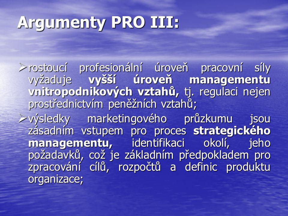 Argumenty PRO III:  rostoucí profesionální úroveň pracovní síly vyžaduje vyšší úroveň managementu vnitropodnikových vztahů, tj.