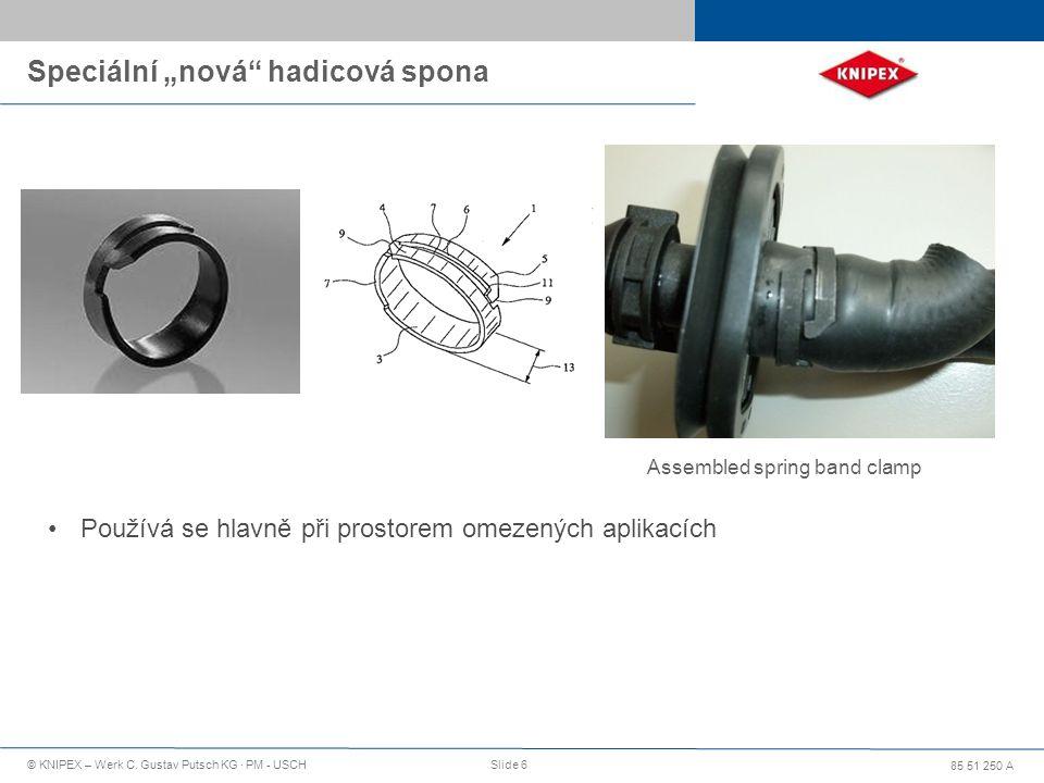 """85 51 250 A © KNIPEX – Werk C. Gustav Putsch KG · PM - USCHSlide 6 Speciální """"nová"""" hadicová spona Assembled spring band clamp Používá se hlavně při p"""