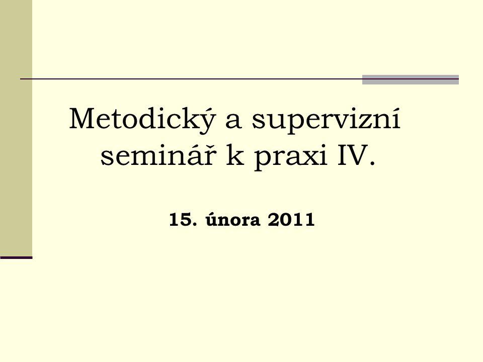 Metodický a supervizní seminář k praxi IV. 15. února 2011