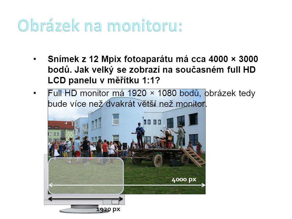 1920 px 4000 px Snímek z 12 Mpix fotoaparátu má cca 4000 × 3000 bodů. Jak velký se zobrazí na současném full HD LCD panelu v měřítku 1:1? Full HD moni