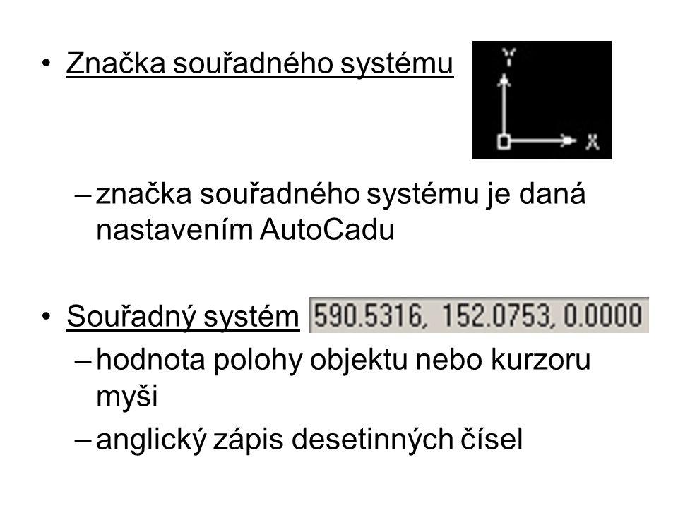 Značka souřadného systému –značka souřadného systému je daná nastavením AutoCadu Souřadný systém –hodnota polohy objektu nebo kurzoru myši –anglický zápis desetinných čísel