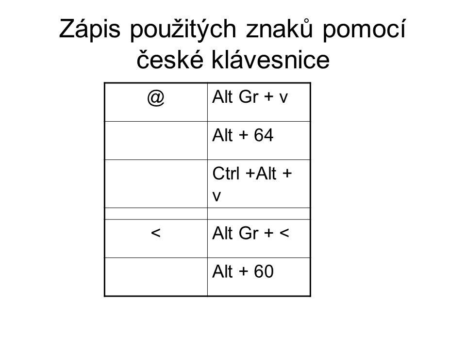 Zápis použitých znaků pomocí české klávesnice @Alt Gr + v Alt + 64 Ctrl +Alt + v <Alt Gr + < Alt + 60