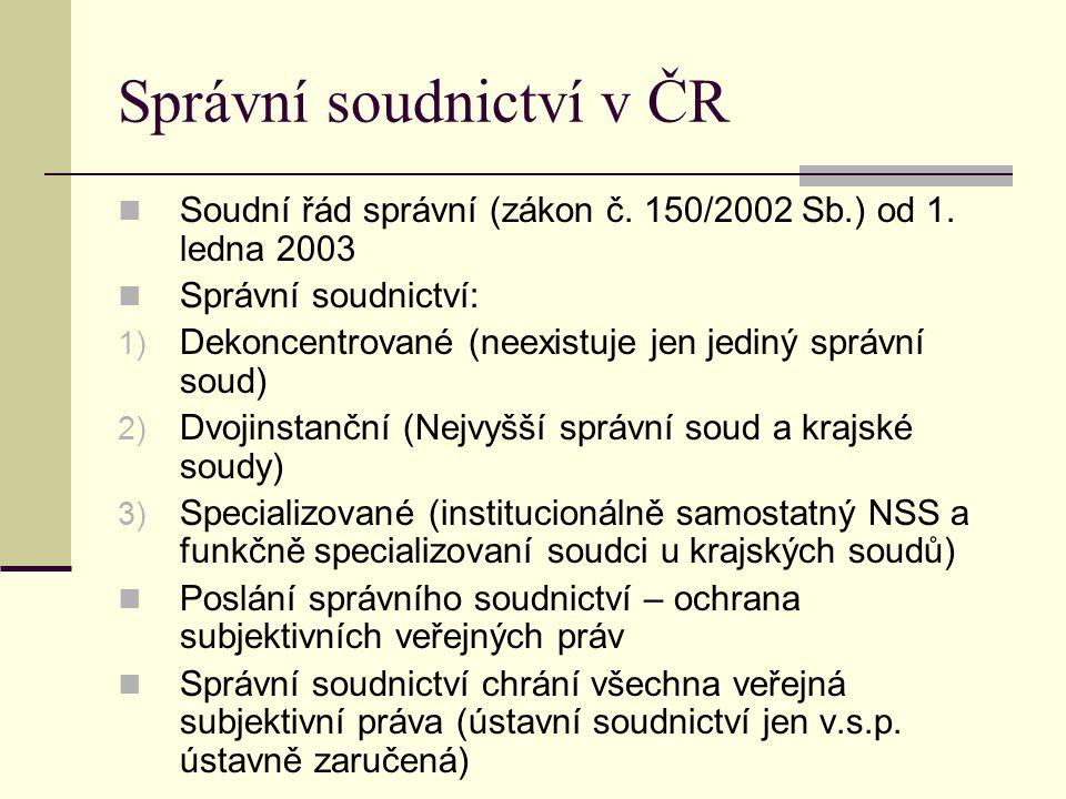 Správní soudnictví v ČR Soudní řád správní (zákon č. 150/2002 Sb.) od 1. ledna 2003 Správní soudnictví: 1) Dekoncentrované (neexistuje jen jediný sprá