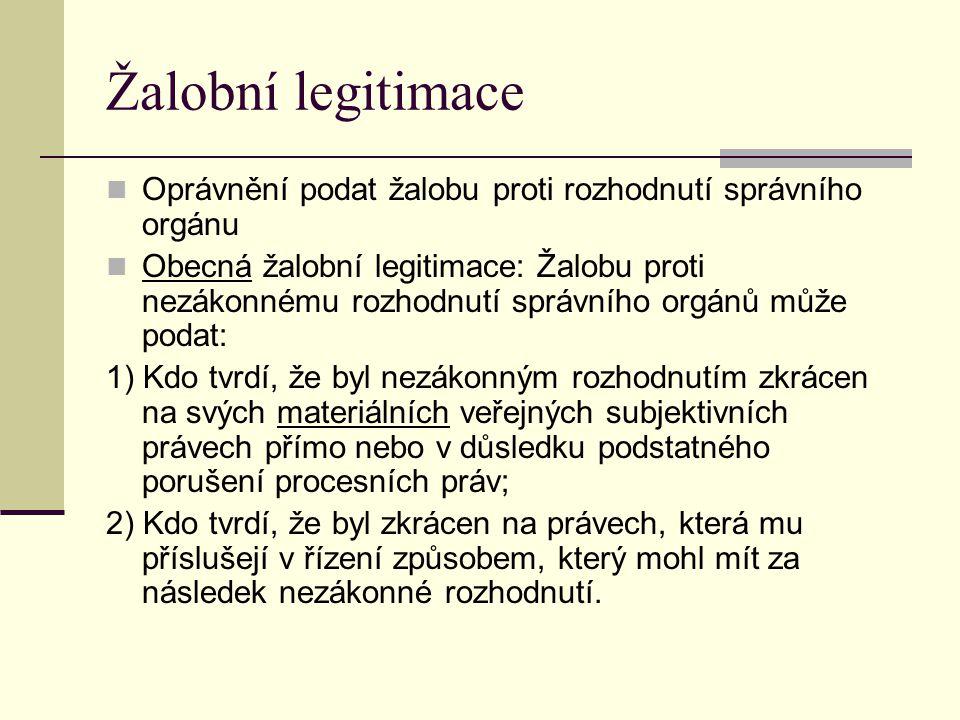 Žalobní legitimace Oprávnění podat žalobu proti rozhodnutí správního orgánu Obecná žalobní legitimace: Žalobu proti nezákonnému rozhodnutí správního o
