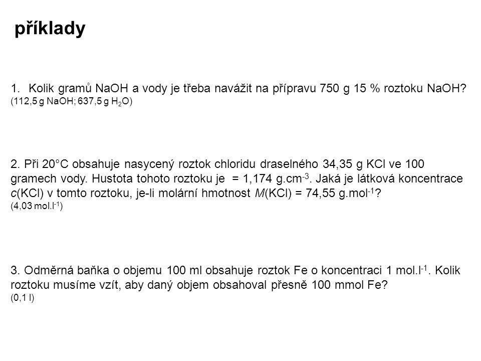1.Kolik gramů NaOH a vody je třeba navážit na přípravu 750 g 15 % roztoku NaOH? (112,5 g NaOH; 637,5 g H 2 O) 2. Při 20°C obsahuje nasycený roztok chl
