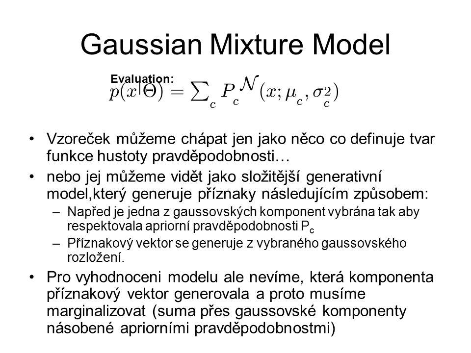 Gaussian Mixture Model p ( x j £ ) = P c P c N ( x;¹ c ; ¾ 2 c ) Evaluation: Vzoreček můžeme chápat jen jako něco co definuje tvar funkce hustoty prav