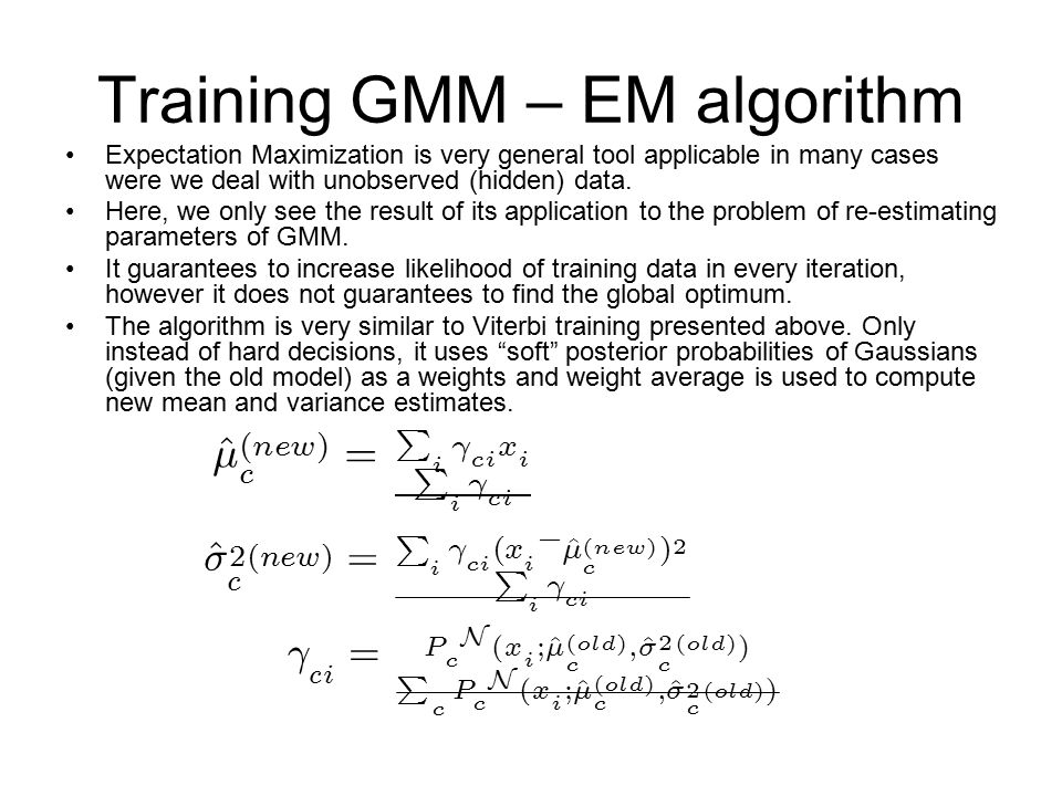 Training GMM – EM algorithm Expectation Maximization is very general tool applicable in many cases were we deal with unobserved (hidden) data. Here, w