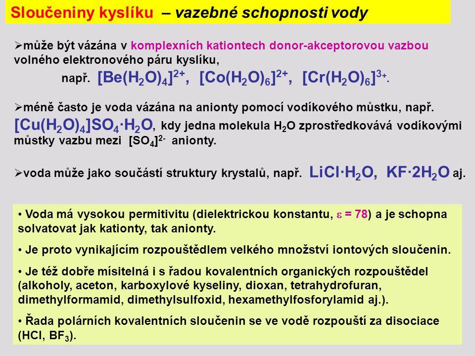  může být vázána v komplexních kationtech donor-akceptorovou vazbou volného elektronového páru kyslíku, např. [Be(H 2 O) 4 ] 2+, [Co(H 2 O) 6 ] 2+, [