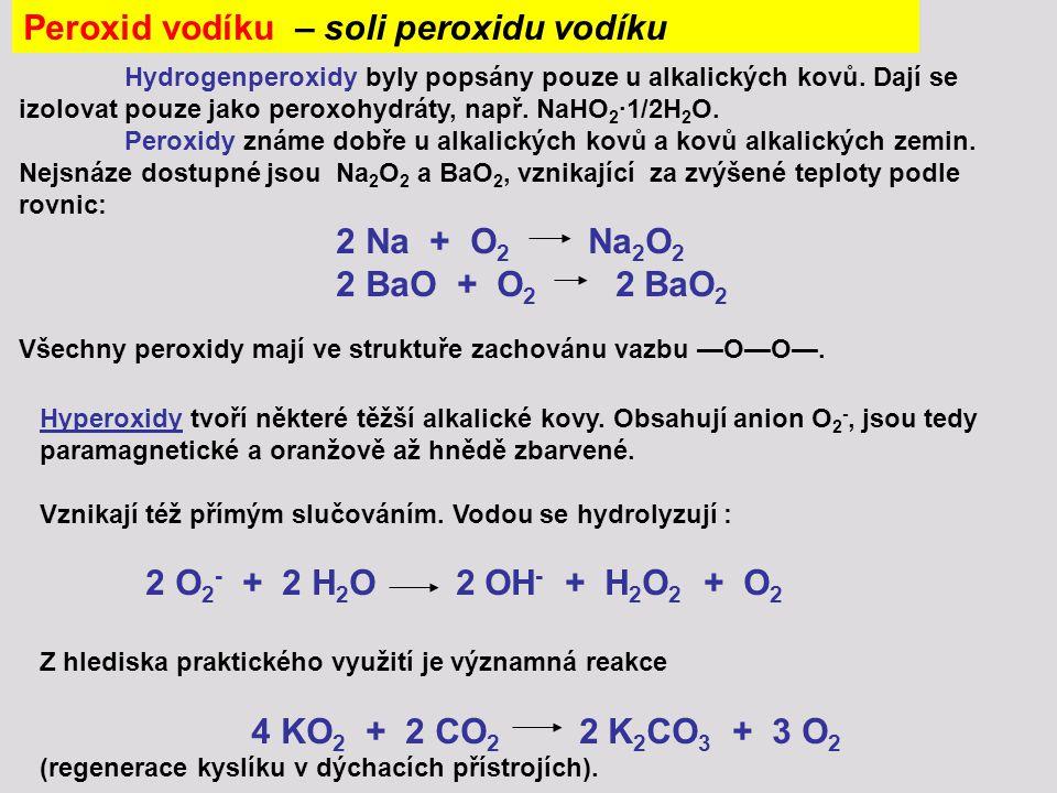 Hydrogenperoxidy byly popsány pouze u alkalických kovů. Dají se izolovat pouze jako peroxohydráty, např. NaHO 2 ∙1/2H 2 O. Peroxidy známe dobře u alka