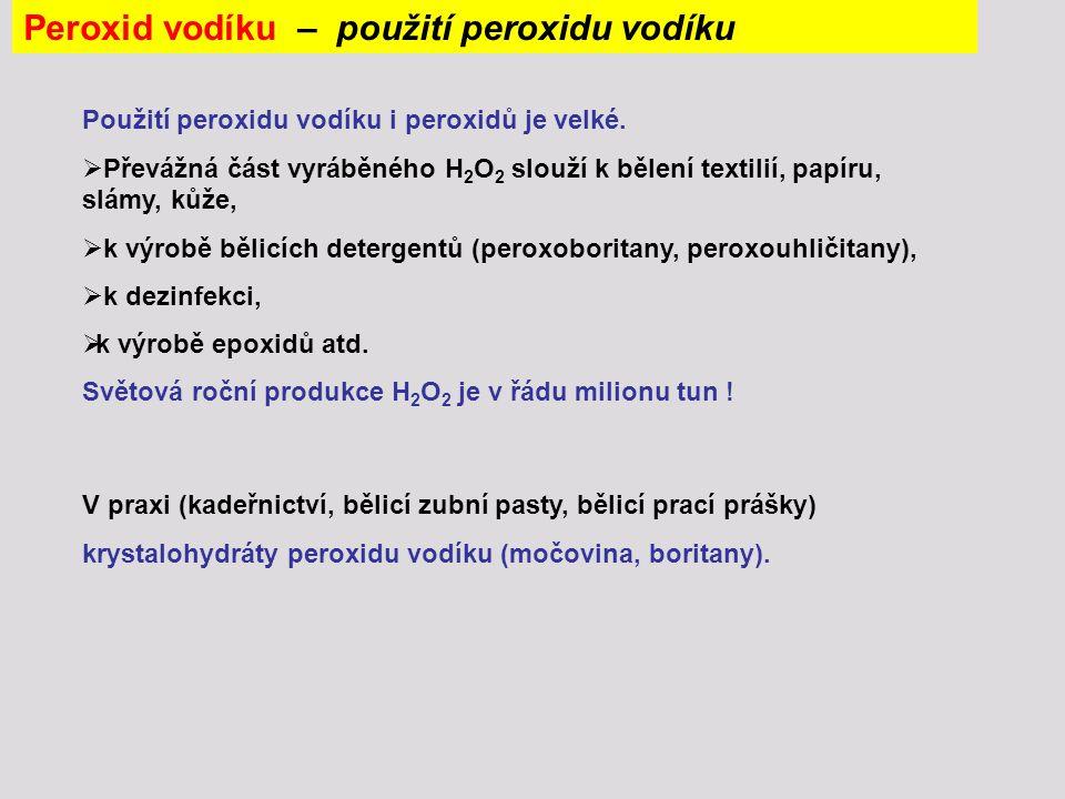 Použití peroxidu vodíku i peroxidů je velké.  Převážná část vyráběného H 2 O 2 slouží k bělení textilií, papíru, slámy, kůže,  k výrobě bělicích det
